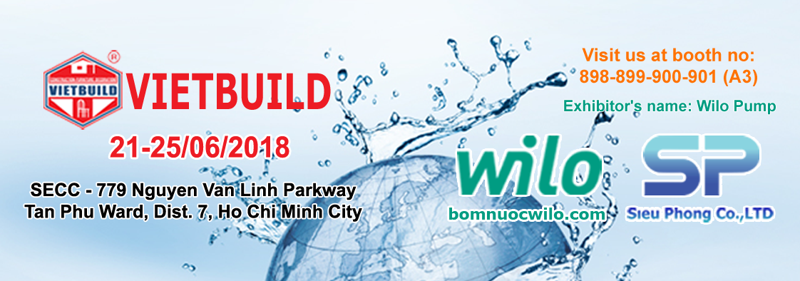 Máy bơm nước WILO của Siêu Phong sẽ xuất hiện tại triển lãm quốc tế Vietbuild 2018